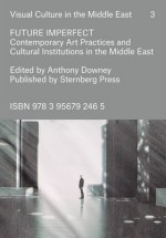 BOOK REVIEW:  Future Imperfect: Contemporary Art Practices and Cultural Institutions in the Middle East, ed. Anthony Downey